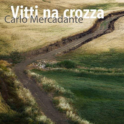 """CARLO MERCADANTE: """"CON LA MIA VITTI 'NA CROZZA INIZIA IL COUNTDOWN PER IL NUOVO ALBUM"""""""
